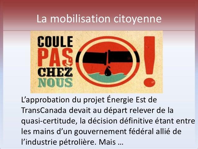 La mobilisation citoyenne  Le mouvement STOP oléoduc se met en place avec :   Groupes  Regroupement vigilance hydrocarbur...