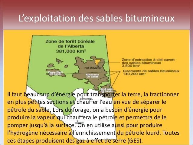 L'exploitation des sables bitumineux  Il faut beaucoup d'énergie pour transporter la terre, la fractionner  en plus petite...