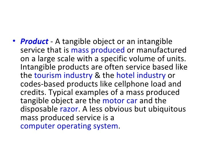 <ul><li>Product  - A tangible object or an intangible service that is  mass produced  or manufactured on a large scale wit...