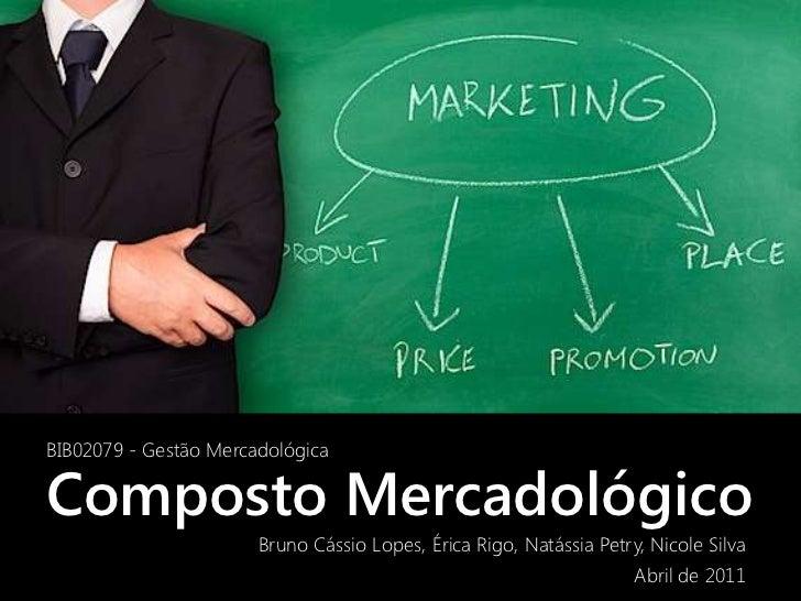 BIB02079 - Gestão MercadológicaComposto Mercadológico                       Bruno Cássio Lopes, Érica Rigo, Natássia Petry...