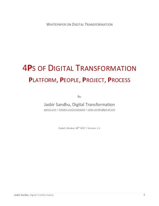 Jasbir Sandhu, Digital Transformation 1 WHITEPAPER ON DIGITAL TRANSFORMATION 4PS OF DIGITAL TRANSFORMATION PLATFORM, PEOPL...