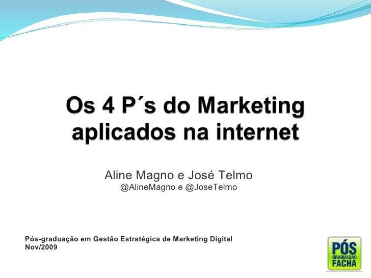 Aline Magno eJosé Telmo @AlineMagno e @JoseTelmo Pós-graduação em Gestão Estratégica de Marketing Digital Nov/2009