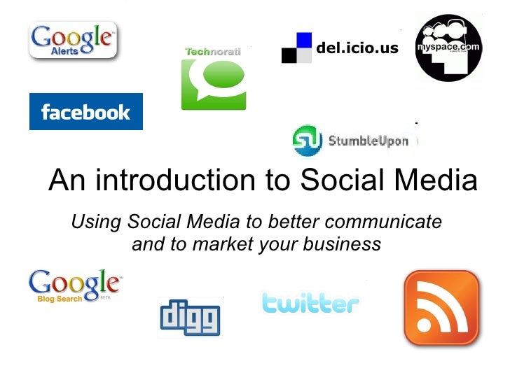 An introduction to Social Media Using Social Media to better communicate and to market your business