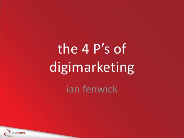 the 4 P's of digimarketing<br />ianfenwick<br />