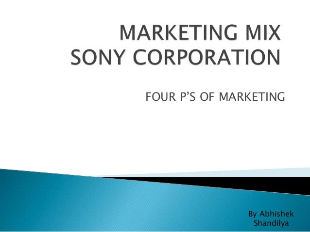 sony marketing mix This paper analyses what is marketing mix analysis,  limitation of marketing mix analysis (4ps of marketing)  for example sony has various lines including tv,.