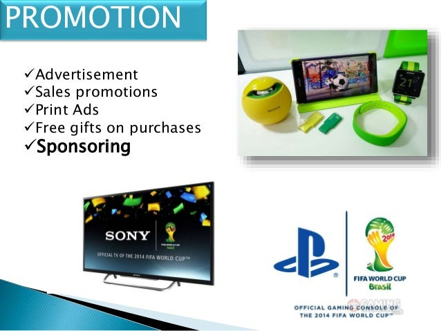 promotion mix of sony The marketing mix consists of 4 major elements: product, price,  for example,  the sony walkman was the leader in portable music players.