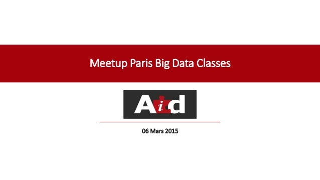 Meetup Paris Big Data Classes 06 Mars 2015