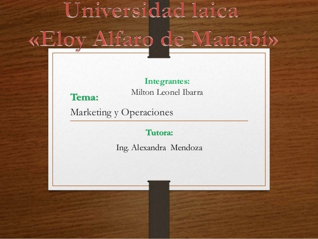 Integrantes: Milton Leonel Ibarra Tutora: Ing. Alexandra Mendoza Tema: Marketing y Operaciones