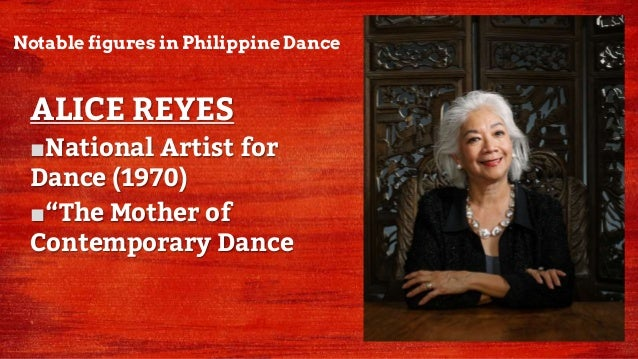 """Notable figures in Philippine Dance ALICE REYES ■National Artist for Dance (1970) ■""""The Mother of Contemporary Dance"""