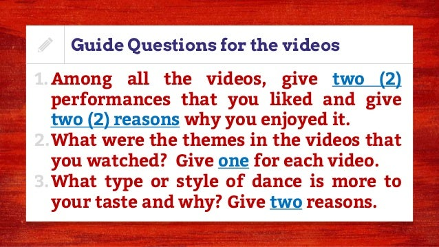 Guide Questions for the videos 1.Among all the videos, give two (2) performances that you liked and give two (2) reasons w...