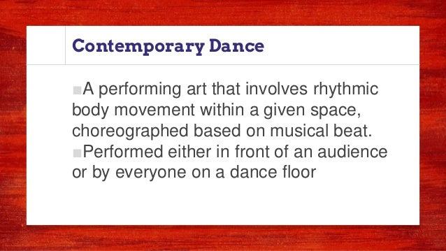 Contemporary Dance ■A performing art that involves rhythmic body movement within a given space, choreographed based on mus...