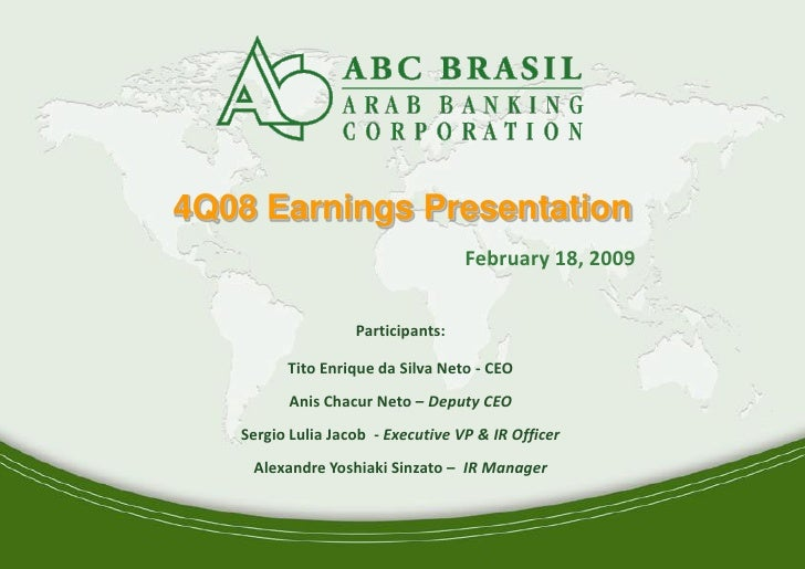 4Q08 Earnings Presentation                                        February 18, 2009                          Participants:...
