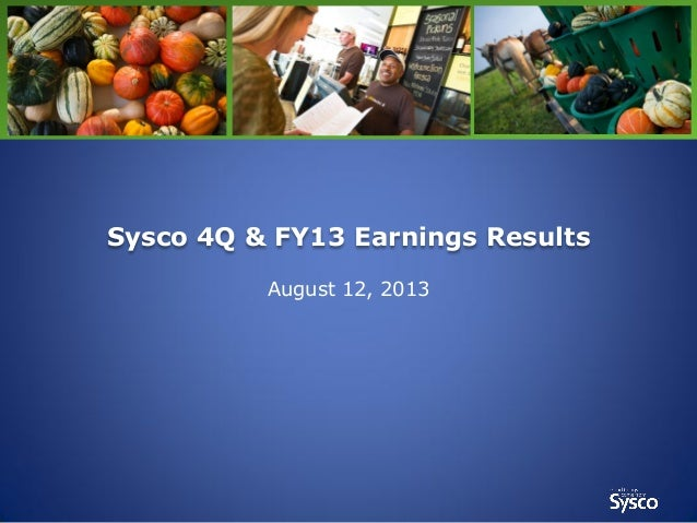Sysco 4Q & FY13 Earnings Results August 12, 2013