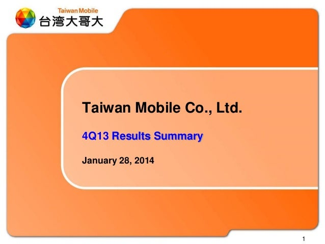 1 Taiwan Mobile Co., Ltd. 4Q13 Results Summary January 28, 2014
