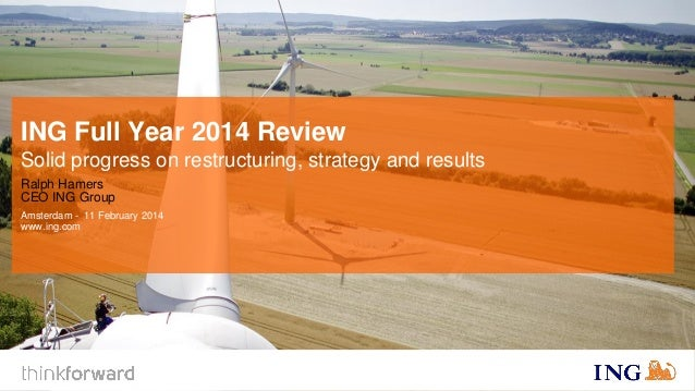 ING Full Year 2014 Review Solid progress on restructuring, strategy and results Ralph Hamers CEO ING Group Amsterdam - 11 ...