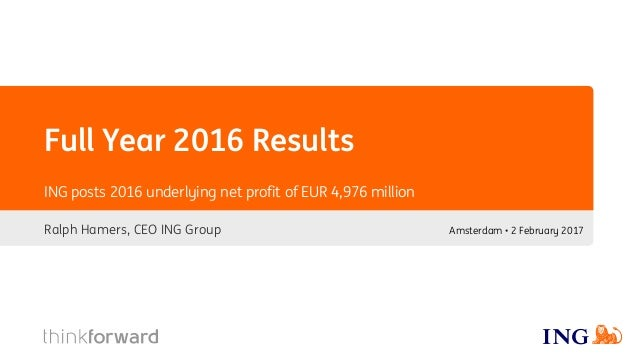 Full Year 2016 Results Ralph Hamers, CEO ING Group ING posts 2016 underlying net profit of EUR 4,976 million Amsterdam • 2...