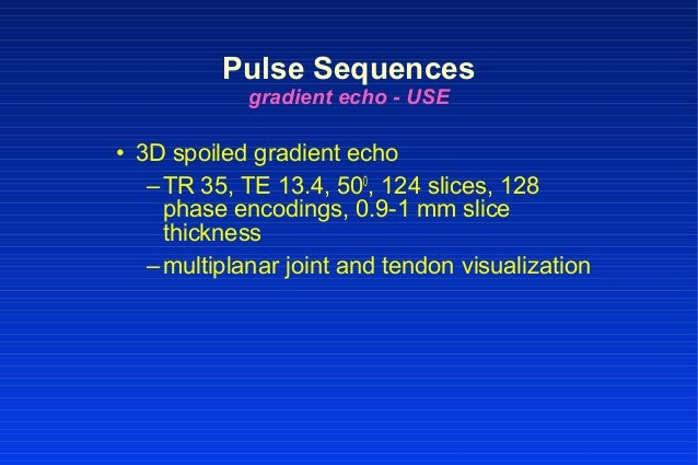• 3D spoiled gradient echo –TR 35, TE 13.4, 500 , 124 slices, 128 phase encodings, 0.9-1 mm slice thickness –multiplanar j...