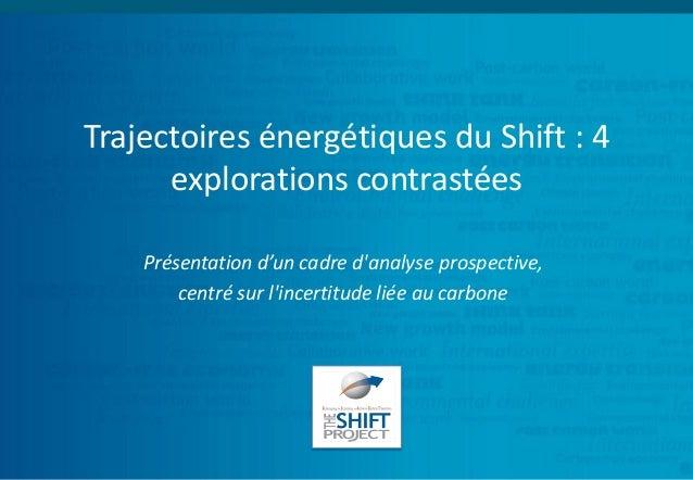 Trajectoires énergétiques du Shift : 4explorations contrastéesPrésentation d'un cadre danalyse prospective,centré sur linc...