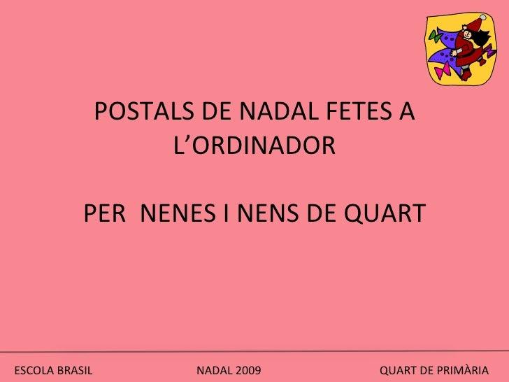 POSTALS DE NADAL FETES A L'ORDINADOR PER  NENES I NENS DE QUART ESCOLA BRASIL  NADAL 2009  QUART DE PRIMÀRIA