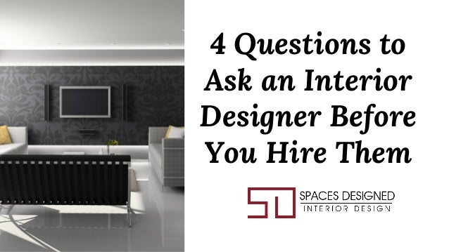 4 Questions To Ask An Interior Designer Before You Hire Them