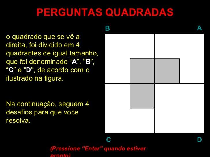 """PERGUNTAS QUADRADAS o quadrado que se vê a  direita, foi dividido em 4 quadrantes de igual tamanho, que foi denominado """" A..."""