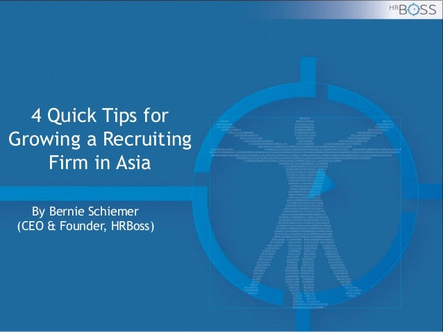 4 Quick Tips for Growing a Recruiting Firm in Asia By Bernie Schiemer (CEO & Founder, HRBoss)