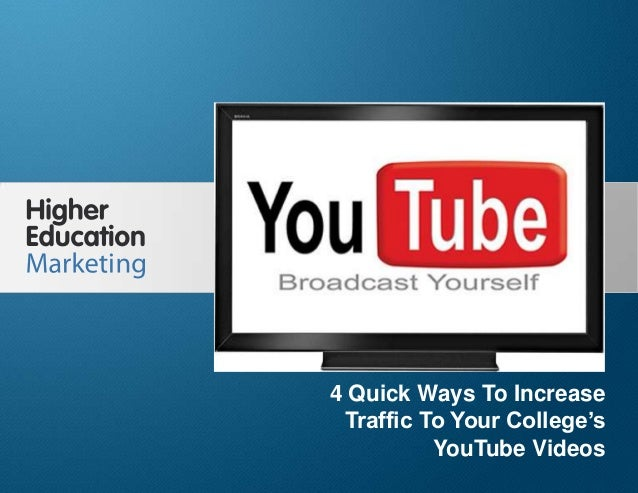 4 Quick Ways To Increase Traffic ToYour College's YouTube VideosSlide 14 Quick Ways To IncreaseTraffic To Your College'sYo...