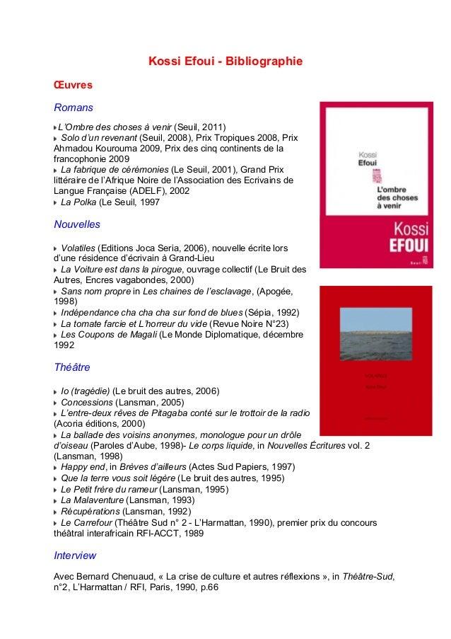 Kossi Efoui - Bibliographie  OEuvres  Romans  L'Ombre des choses à venir (Seuil, 2011)  Solo d'un revenant (Seuil, 2008), ...