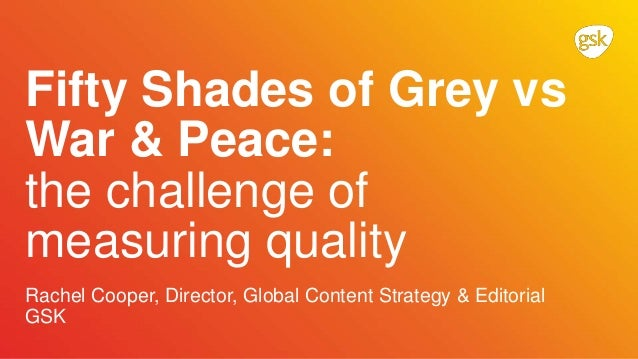 Rachel Cooper, Director, Global Content Strategy & Editorial GSK Fifty Shades of Grey vs War & Peace: the challenge of mea...