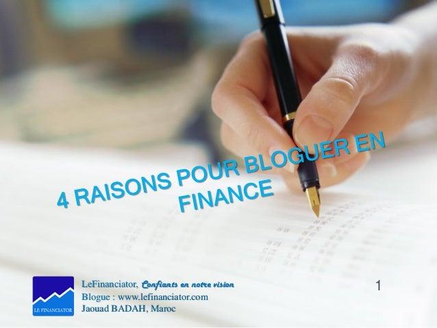 LeFinanciator, Confiants en notre vision Blogue : www.lefinanciator.com Jaouad BADAH, Maroc 1