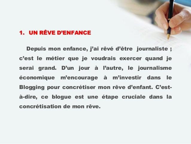 1. UN RÊVE D'ENFANCE Depuis mon enfance, j'ai rêvé d'être journaliste ; c'est le métier que je voudrais exercer quand je s...