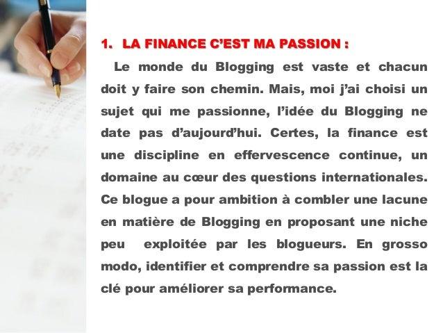 1. LA FINANCE C'EST MA PASSION : Le monde du Blogging est vaste et chacun doit y faire son chemin. Mais, moi j'ai choisi u...