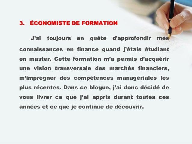 3. ÉCONOMISTE DE FORMATION J'ai toujours en quête d'approfondir mes connaissances en finance quand j'étais étudiant en mas...