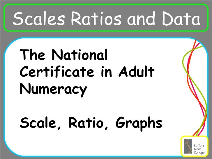 Ra Scales Ratios and Data The National Certificate in Adult Numeracy  Scale, Ratio, Graphs