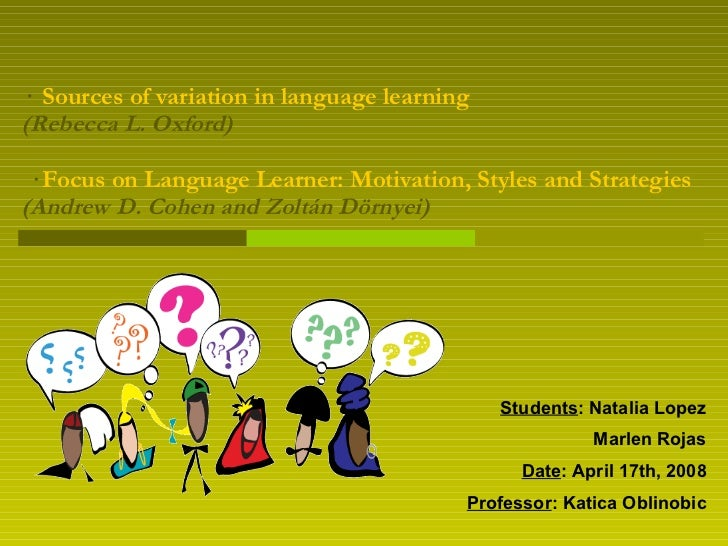 ·  Sources of variation in language learning (Rebecca L. Oxford)  ·  Focus on Language Learner: Motivation, Styles and Str...