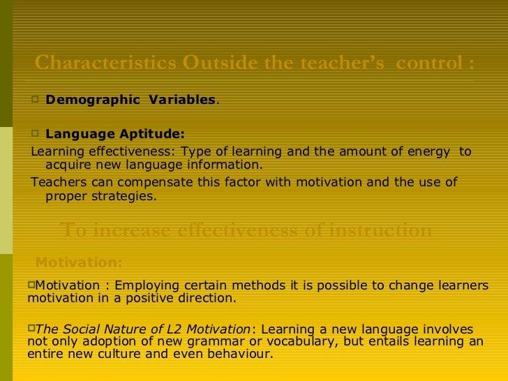 Characteristics Outside the teacher's  control :   <ul><li>Demographic  Variables . </li></ul><ul><li>Language Aptitude:  ...