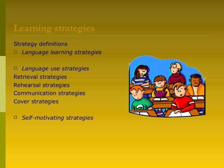 Learning strategies <ul><li>Strategy definitions </li></ul><ul><li>Language learning strategies </li></ul><ul><li>Language...
