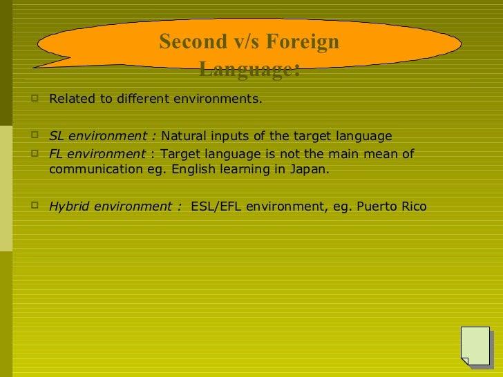 <ul><li>Related to different environments. </li></ul><ul><li>SL environment :  Natural inputs of the target language </li>...
