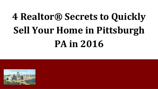 4 Realtor® Secrets to Quickly Sell Your Home in Pittsburgh PA in 2016