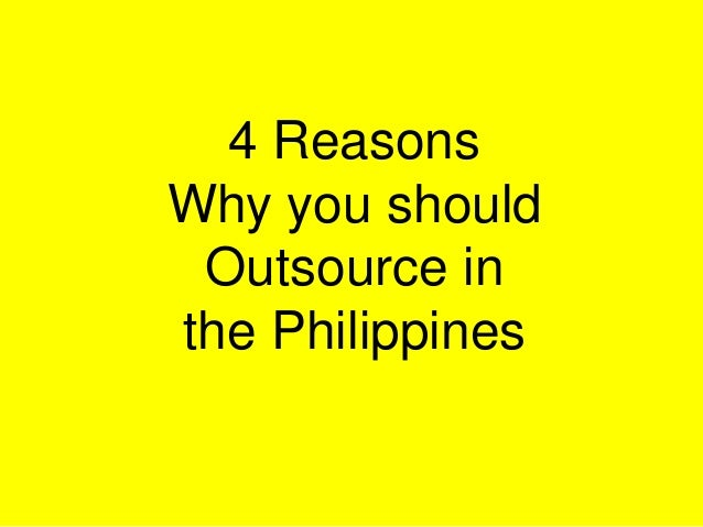4 ReasonsWhy you should Outsource inthe Philippines
