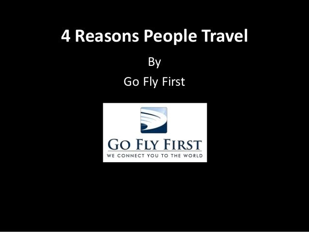 4 Reasons People Travel  By  Go Fly First