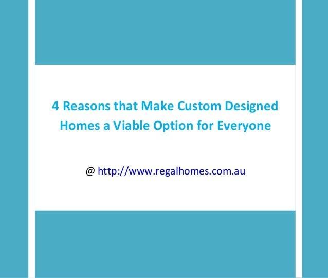 4 Reasons that Make Custom Designed Homes a Viable Option for Everyone @ http://www.regalhomes.com.au