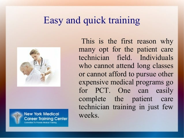 Easy and quick training This is the first reason why many opt for the patient care technician field. Individuals who canno...