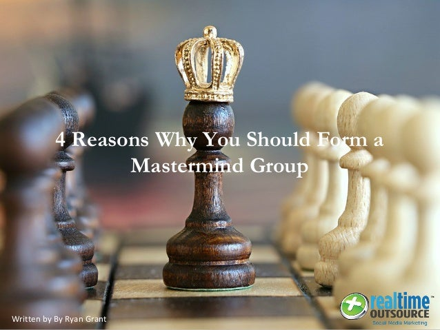 4 Reasons Why You Should Form a Mastermind Group Written by By Ryan Grant