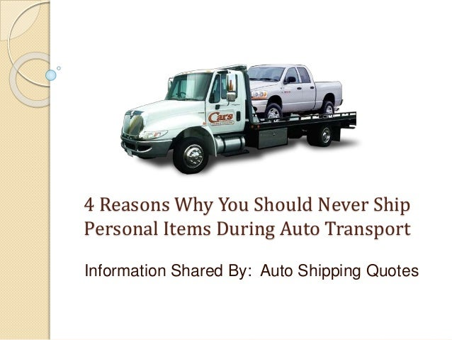 4 Reasons Why You Should Never Ship Personal Items During Auto Transport Information Shared By: Auto Shipping Quotes