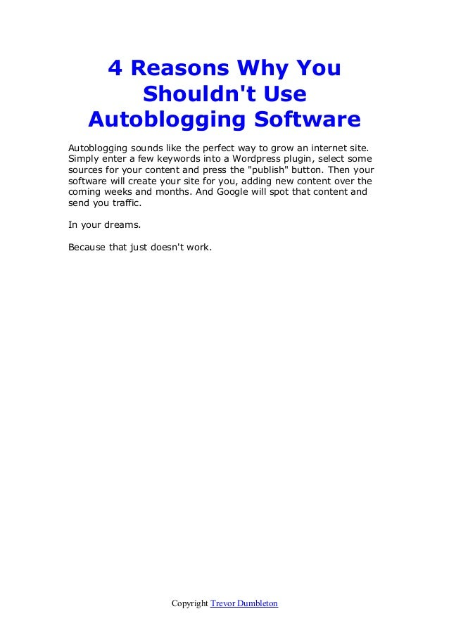 4 Reasons Why You Shouldn't Use Autoblogging Software Autoblogging sounds like the perfect way to grow an internet site. S...