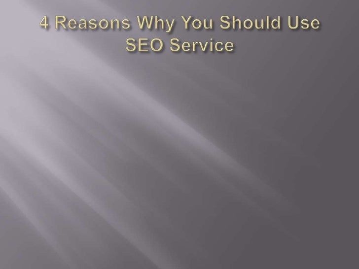 4 Reasons Why You Should Use SEO Service<br />