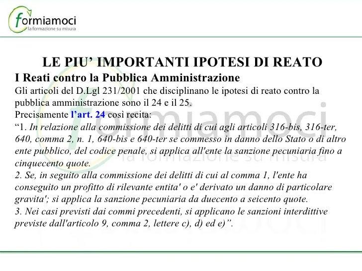 LE PIU' IMPORTANTI IPOTESI DI REATO I Reati contro la Pubblica Amministrazione Gli articoli del D.Lgl 231/2001 che discipl...