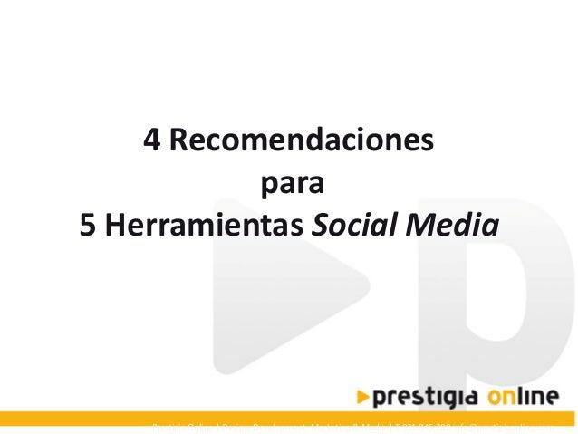 4 Recomendaciones para 5 Herramientas Social Media  Prestigia Online   Design, Development, Marketing & Media   T 931 845 ...