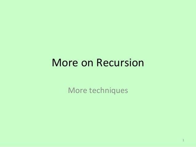 More on Recursion  More techniques                    1